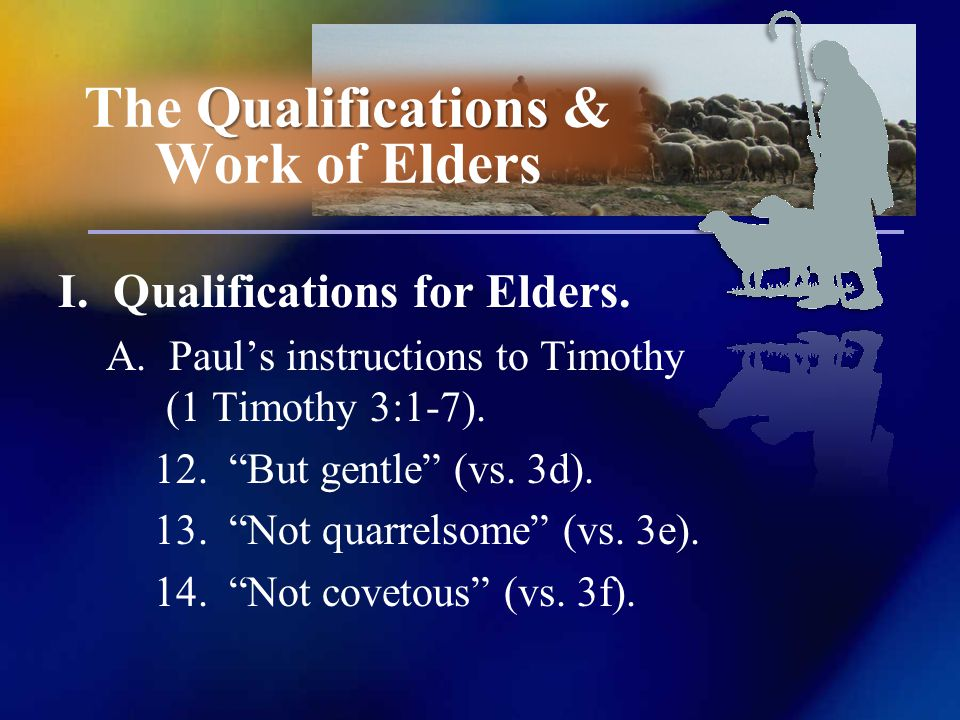I. Qualifications for Elders. A. Pauls instructions to Timothy (1 Timothy 3:1-7).