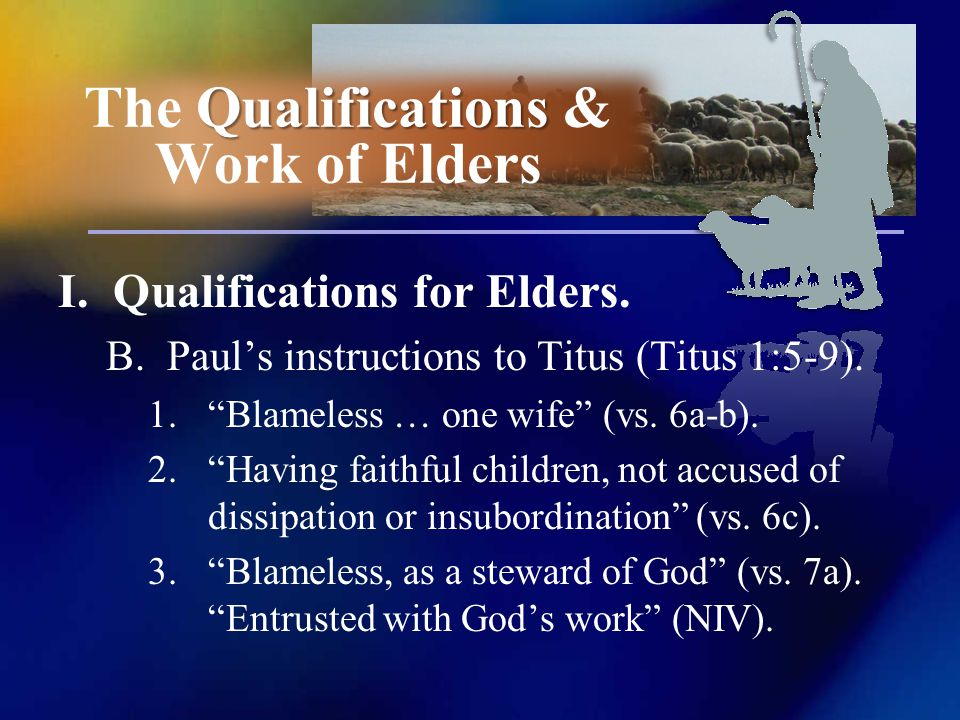 I. Qualifications for Elders. B. Pauls instructions to Titus (Titus 1:5-9).