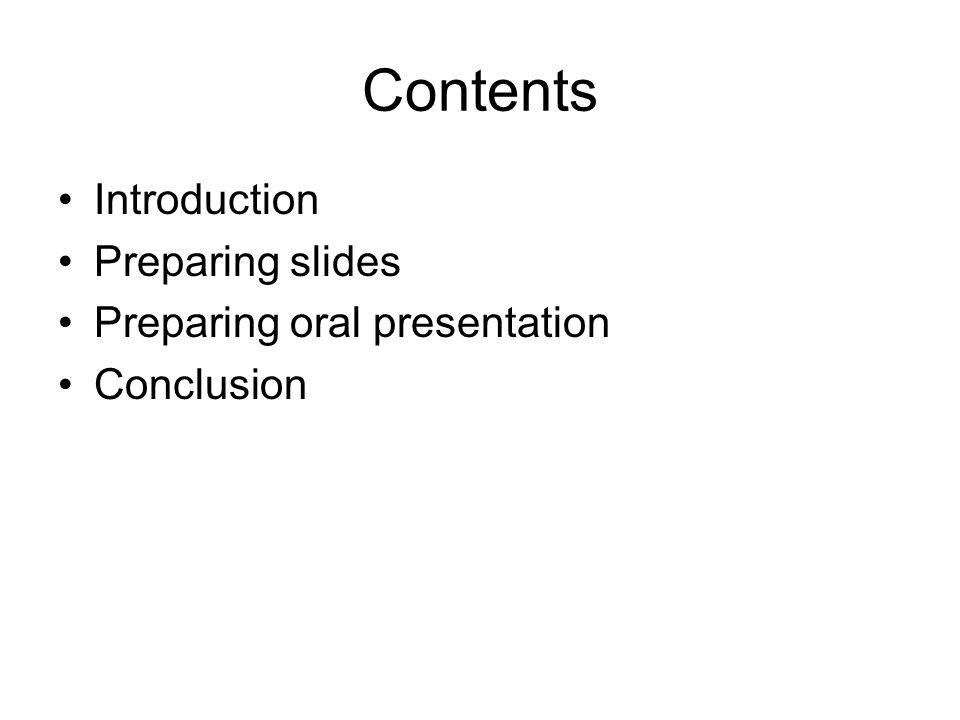 Contents Introduction Preparing slides Preparing oral presentation Conclusion