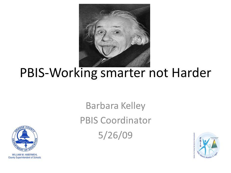 PBIS-Working smarter not Harder Barbara Kelley PBIS Coordinator 5/26/09
