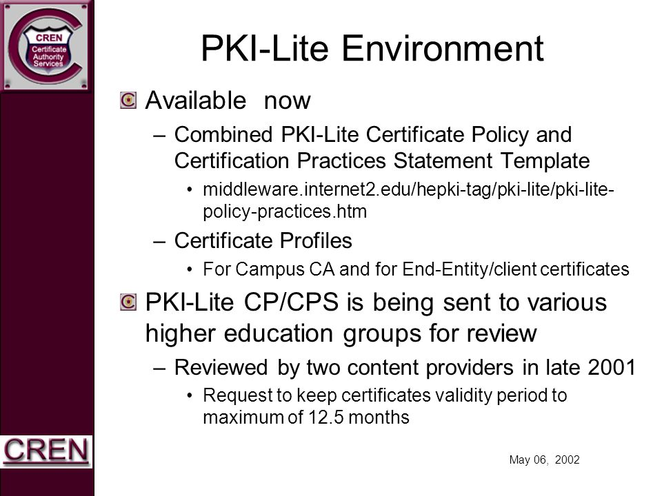May 06, 2002 PKI-Lite Environment Available now –Combined PKI-Lite Certificate Policy and Certification Practices Statement Template middleware.intern