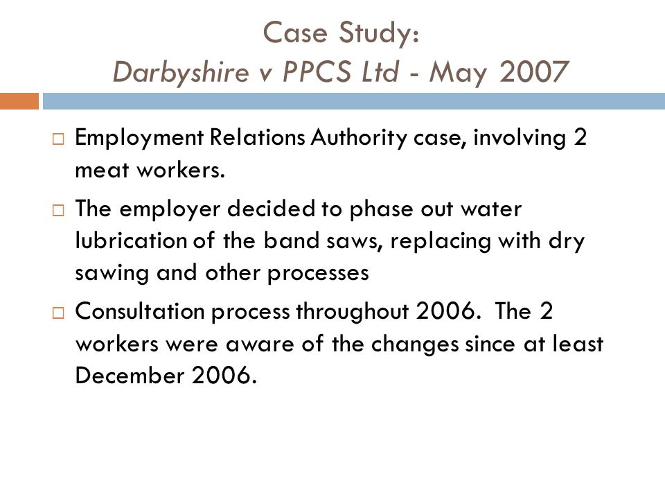 Case Study: Darbyshire v PPCS Ltd - May 2007 Employment Relations Authority case, involving 2 meat workers. The employer decided to phase out water lu