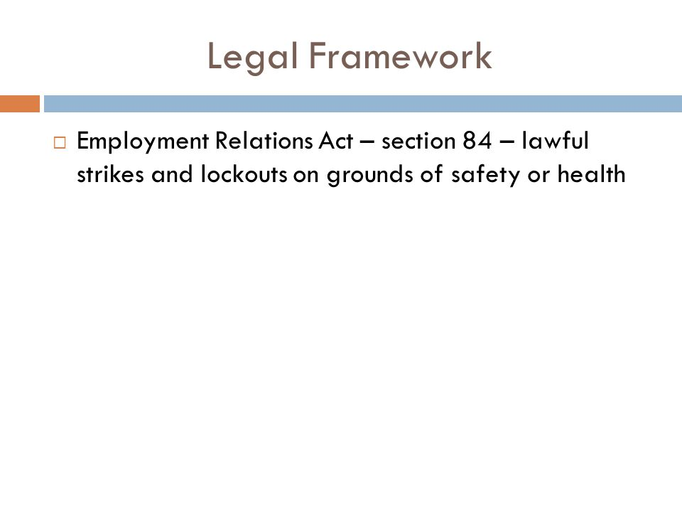 Legal Framework Employment Relations Act – section 84 – lawful strikes and lockouts on grounds of safety or health