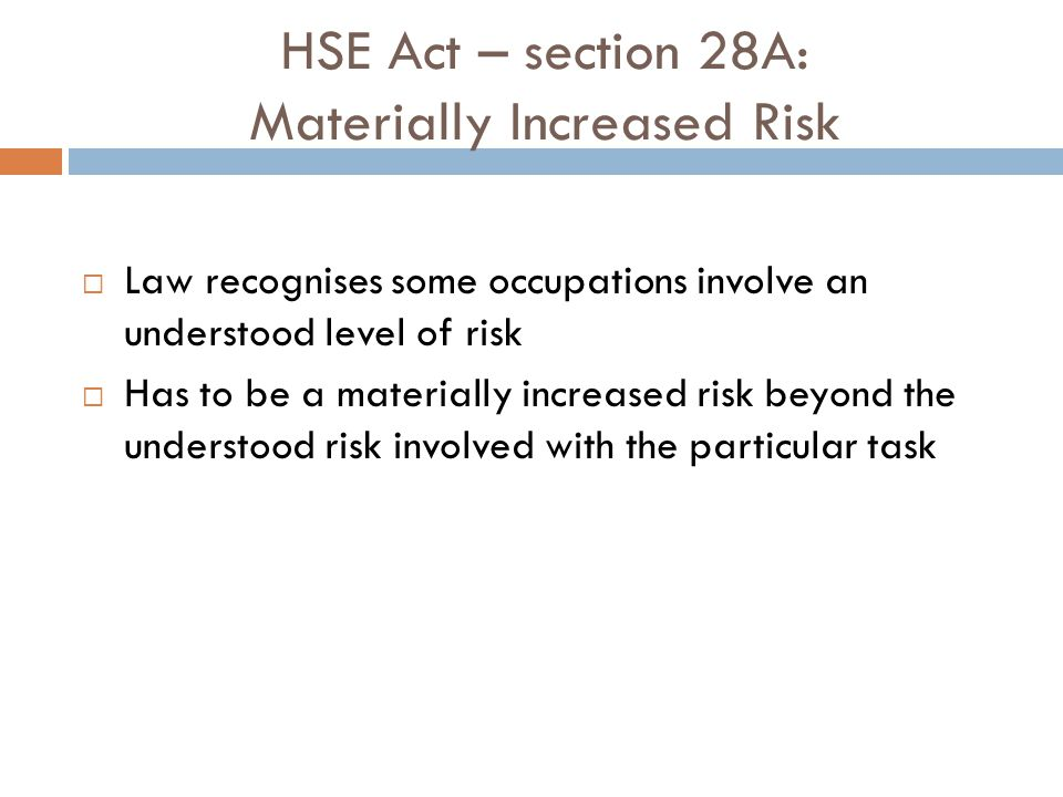 HSE Act – section 28A: Materially Increased Risk Law recognises some occupations involve an understood level of risk Has to be a materially increased
