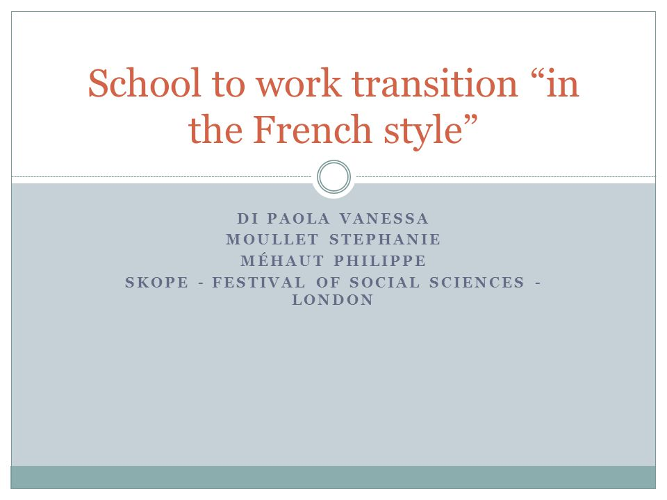 DI PAOLA VANESSA MOULLET STEPHANIE MÉHAUT PHILIPPE SKOPE - FESTIVAL OF SOCIAL SCIENCES - LONDON School to work transition in the French style