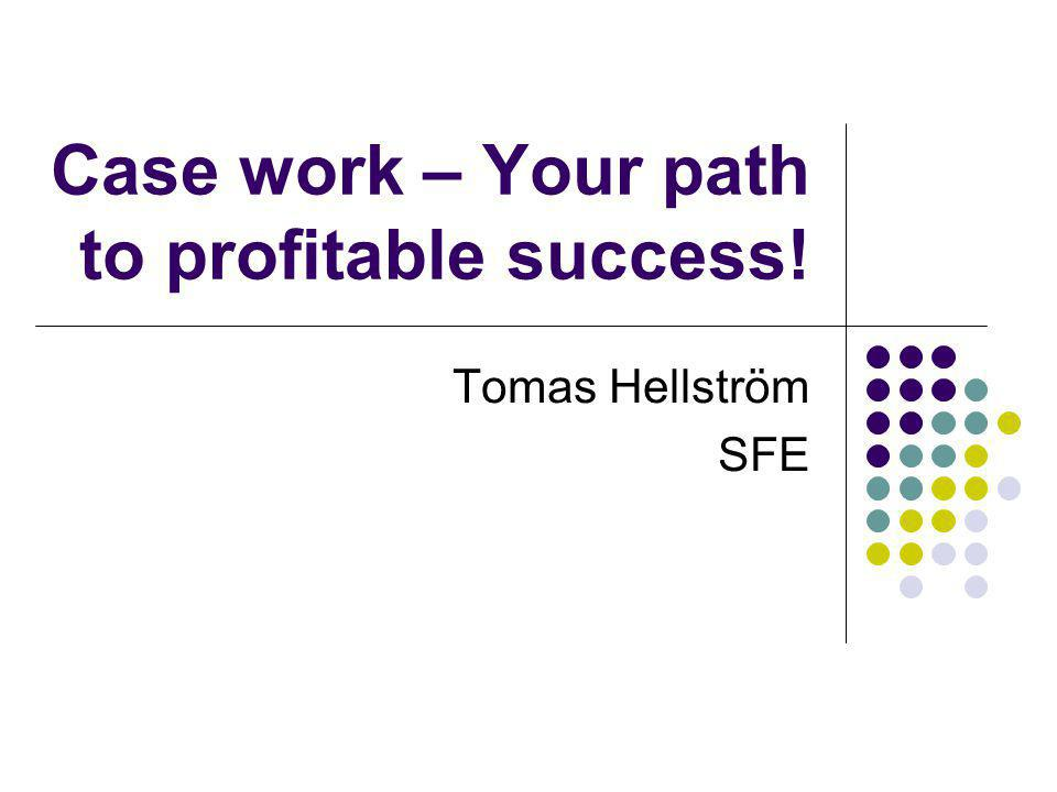 Case work – Your path to profitable success! Tomas Hellström SFE