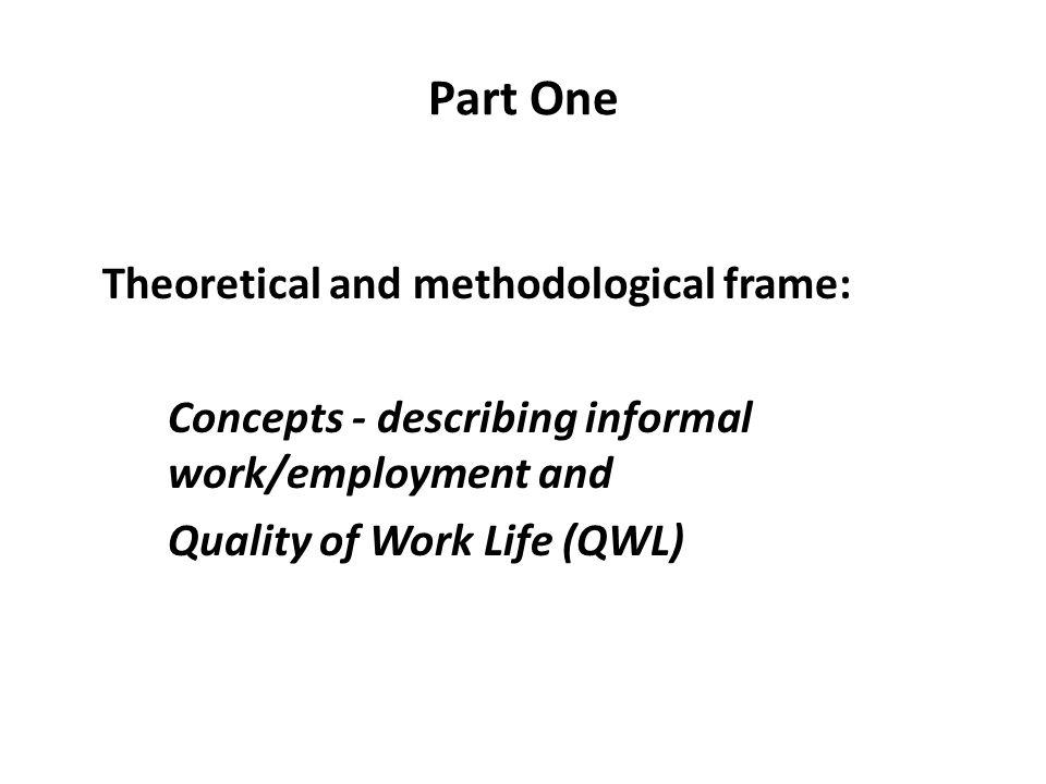 Part One Theoretical and methodological frame: Concepts - describing informal work/employment and Quality of Work Life (QWL)