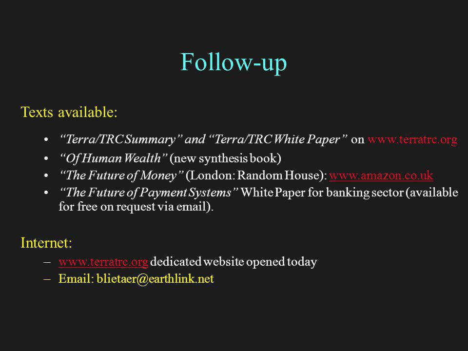 Follow-up Texts available: Terra/TRC Summary and Terra/TRC White Paper on www.terratrc.org Of Human Wealth (new synthesis book) The Future of Money (L