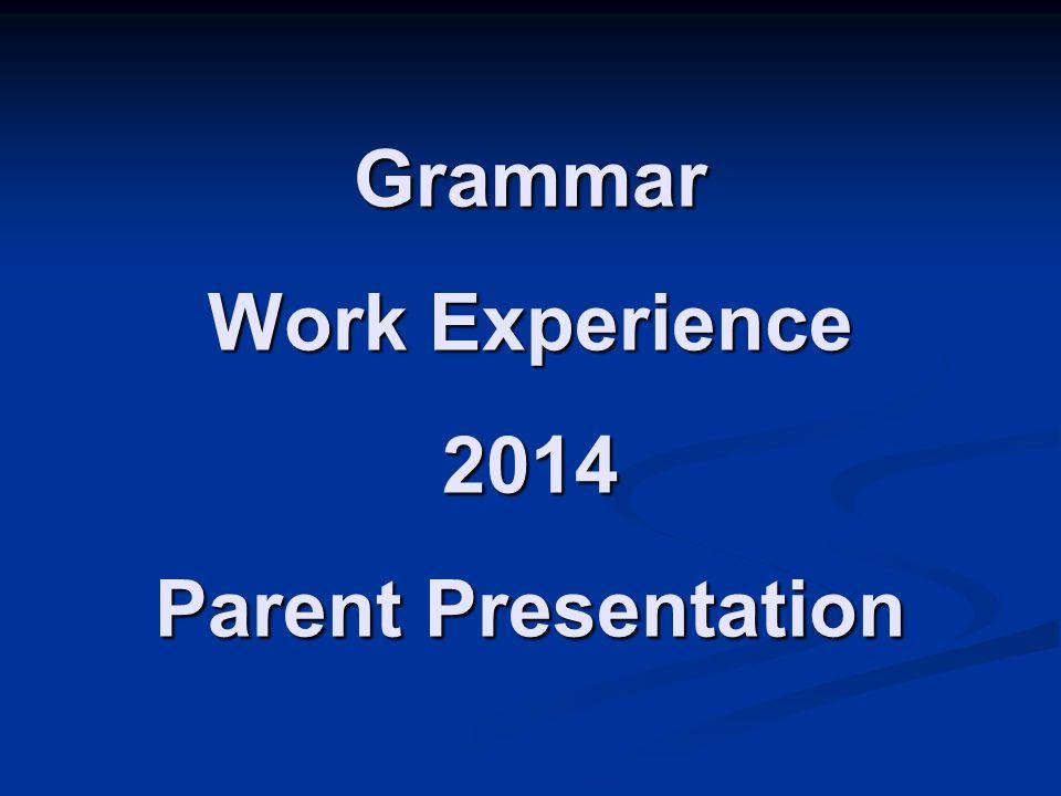 Grammar Work Experience 2014 Parent Presentation