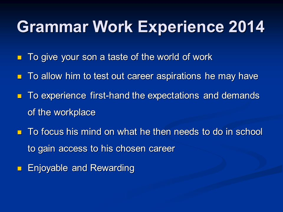 To give your son a taste of the world of work To give your son a taste of the world of work To allow him to test out career aspirations he may have To