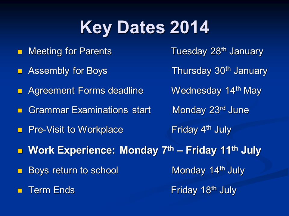 Key Dates 2014 Meeting for Parents Tuesday 28 th January Meeting for Parents Tuesday 28 th January Assembly for Boys Thursday 30 th January Assembly f