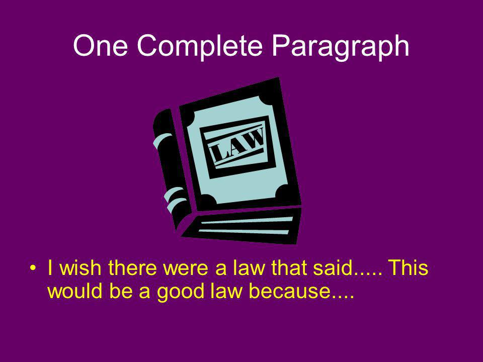 One Complete Paragraph I wish there were a law that said..... This would be a good law because....
