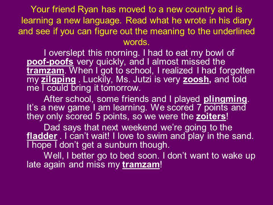 Your friend Ryan has moved to a new country and is learning a new language. Read what he wrote in his diary and see if you can figure out the meaning