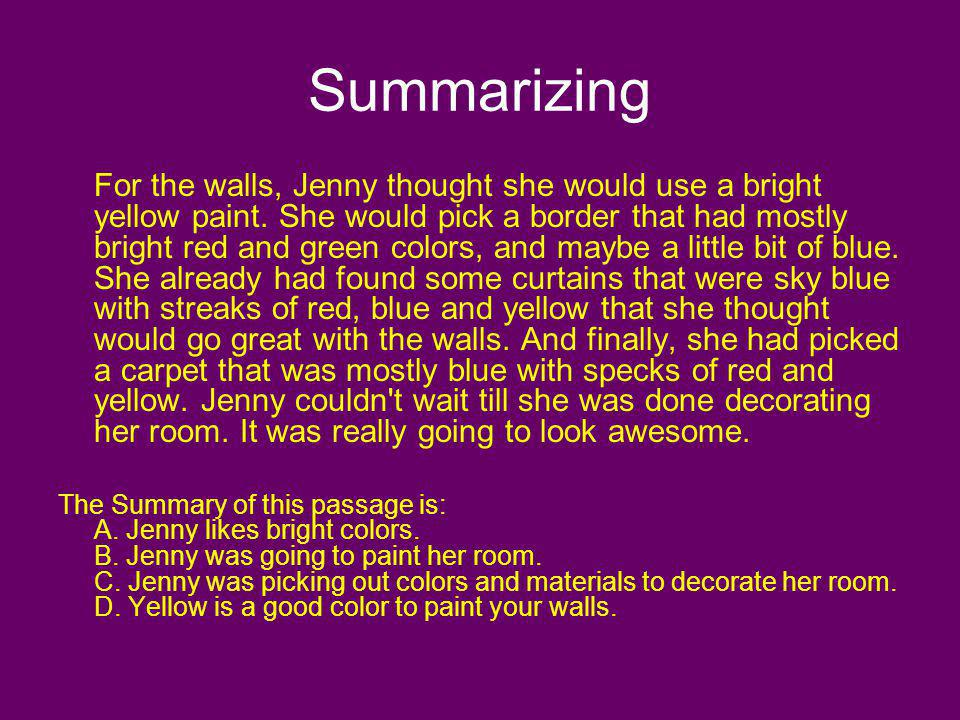 Summarizing For the walls, Jenny thought she would use a bright yellow paint. She would pick a border that had mostly bright red and green colors, and