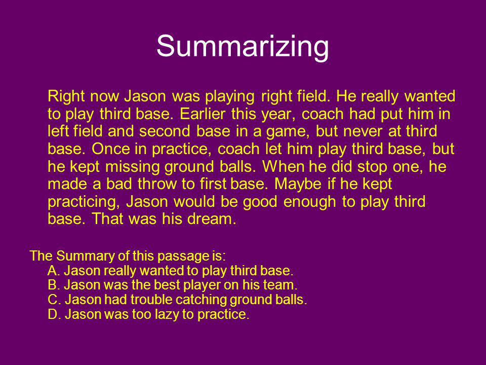 Summarizing Right now Jason was playing right field. He really wanted to play third base. Earlier this year, coach had put him in left field and secon
