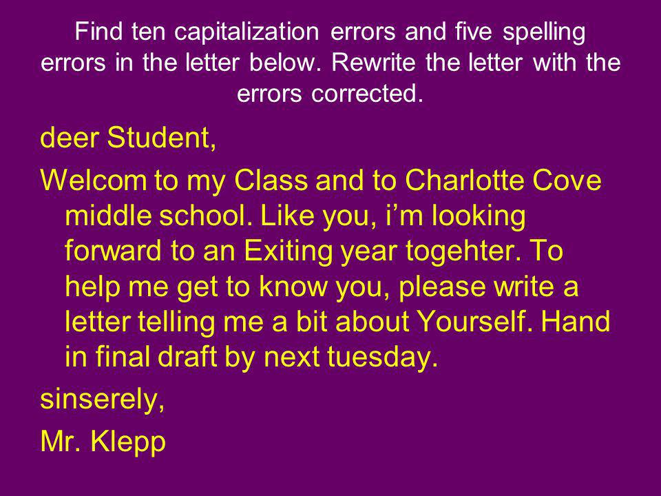 Find ten capitalization errors and five spelling errors in the letter below. Rewrite the letter with the errors corrected. deer Student, Welcom to my
