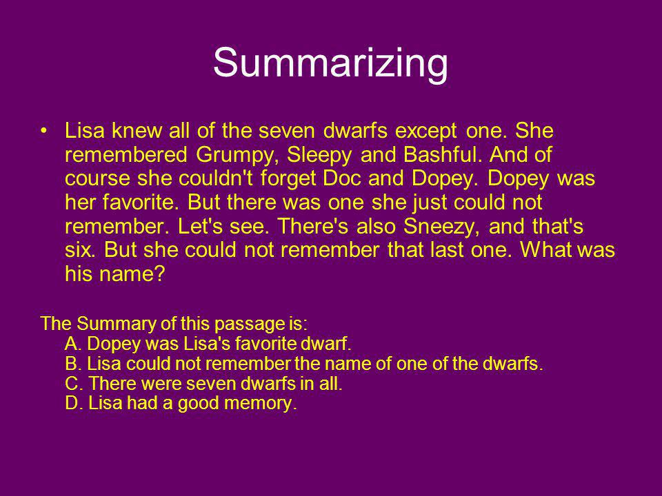 Summarizing Lisa knew all of the seven dwarfs except one. She remembered Grumpy, Sleepy and Bashful. And of course she couldn't forget Doc and Dopey.