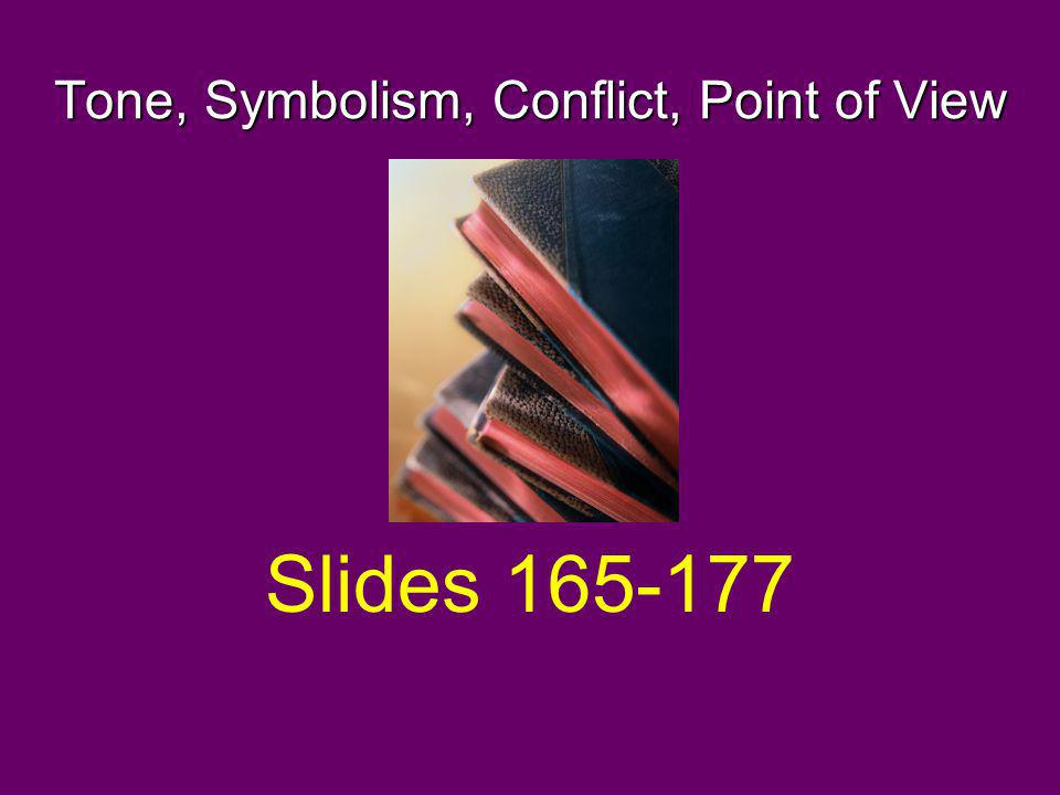 Tone, Symbolism, Conflict, Point of View Slides 165-177
