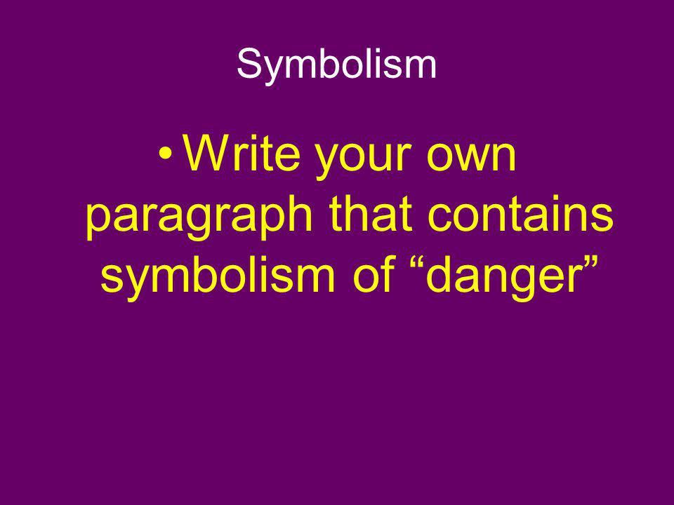 Symbolism Write your own paragraph that contains symbolism of danger