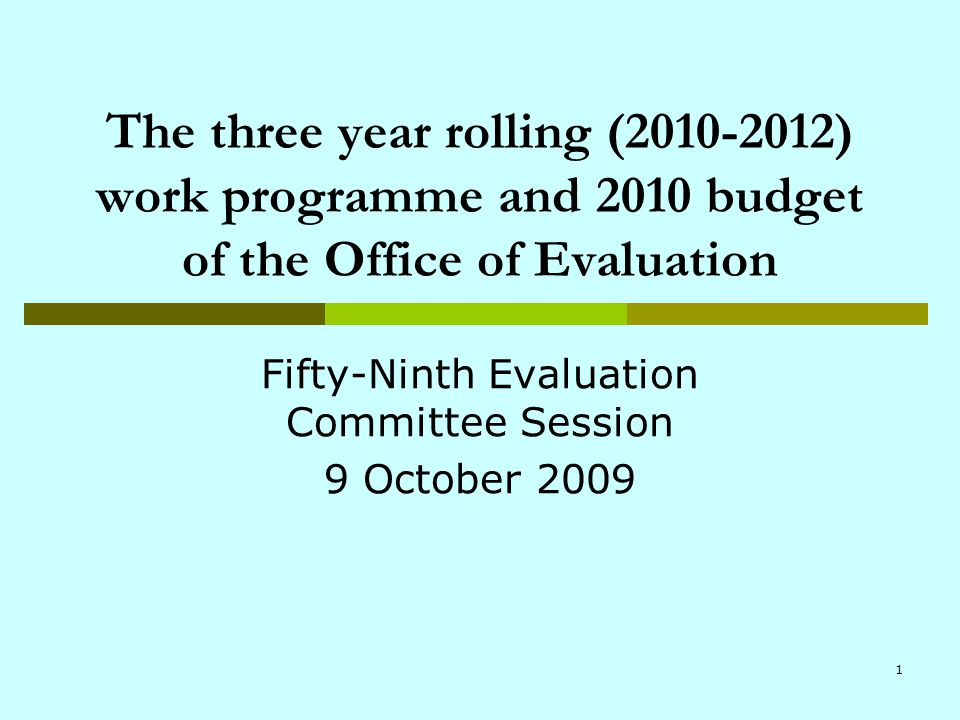 1 The three year rolling (2010-2012) work programme and 2010 budget of the Office of Evaluation Fifty-Ninth Evaluation Committee Session 9 October 2009