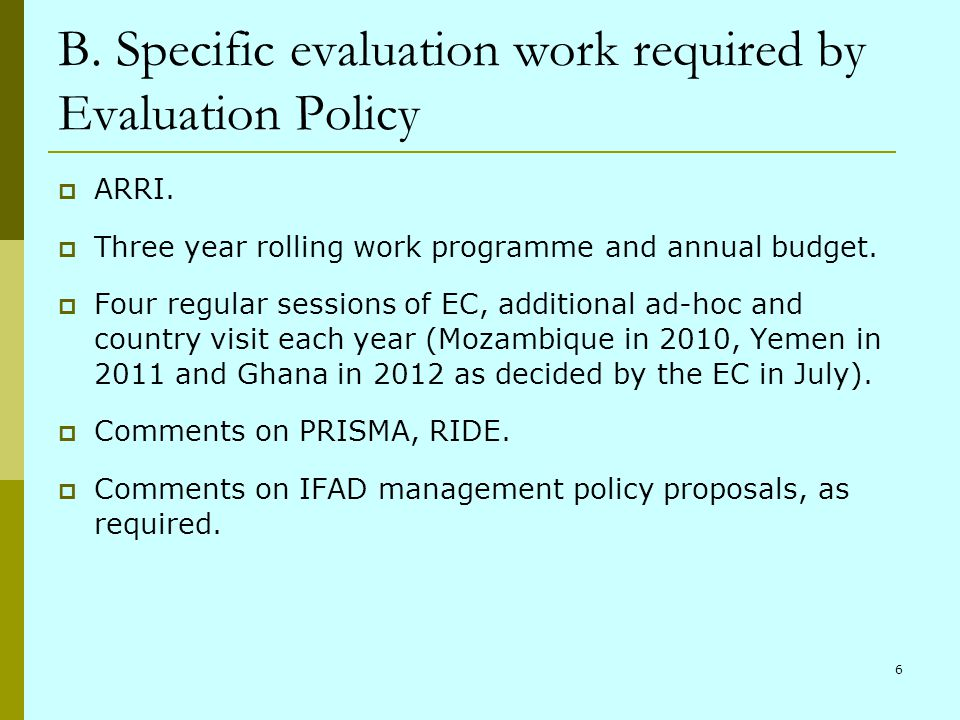 6 B. Specific evaluation work required by Evaluation Policy ARRI. Three year rolling work programme and annual budget. Four regular sessions of EC, ad