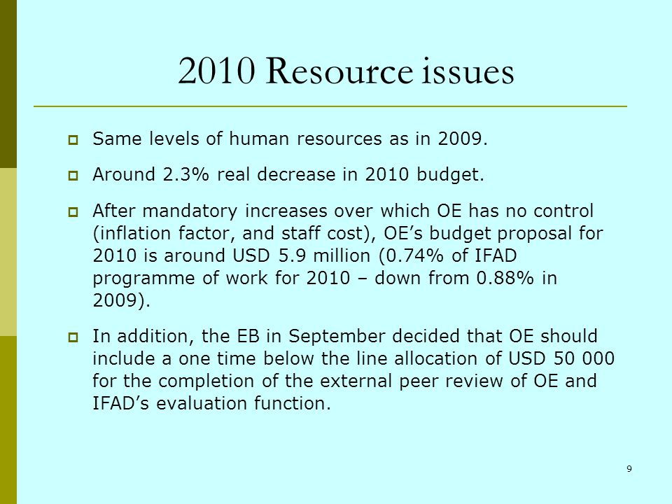 9 2010 Resource issues Same levels of human resources as in 2009.