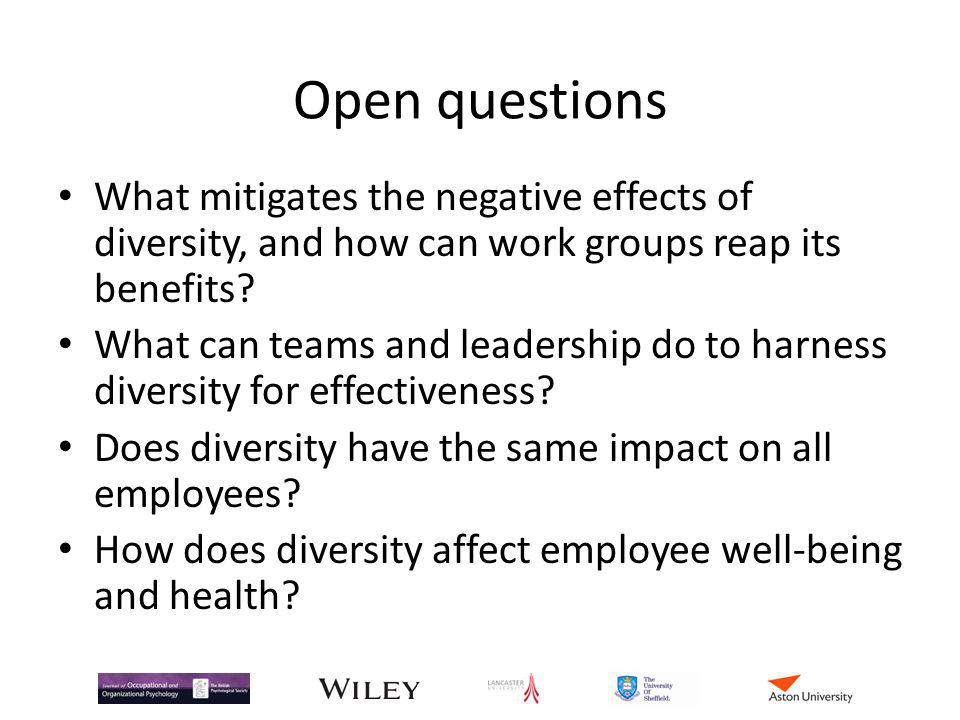 Open questions What mitigates the negative effects of diversity, and how can work groups reap its benefits.