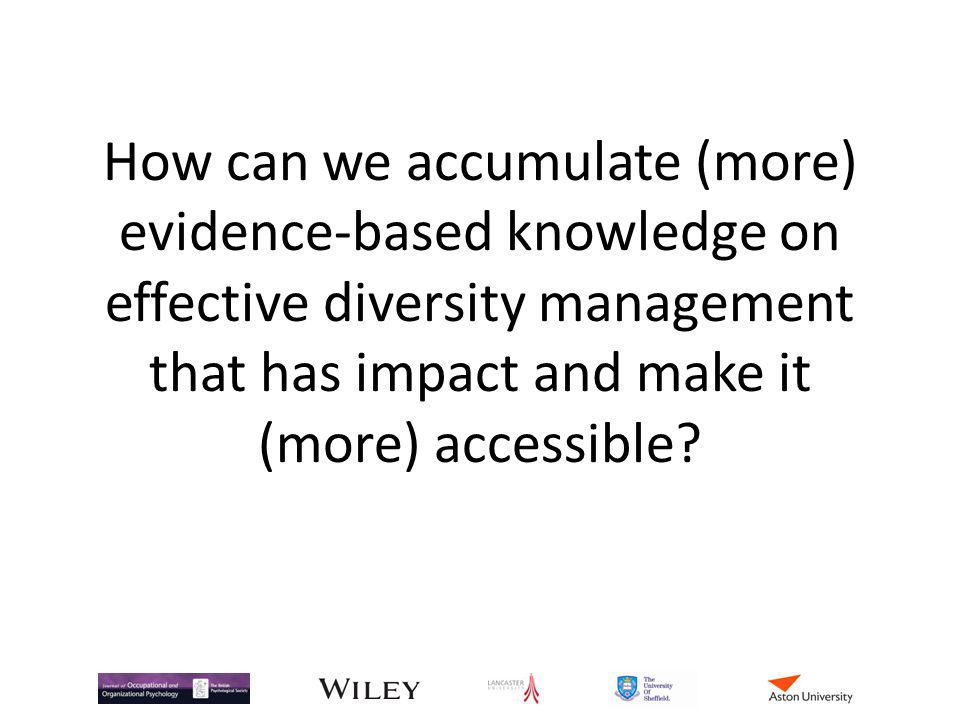 How can we accumulate (more) evidence-based knowledge on effective diversity management that has impact and make it (more) accessible?