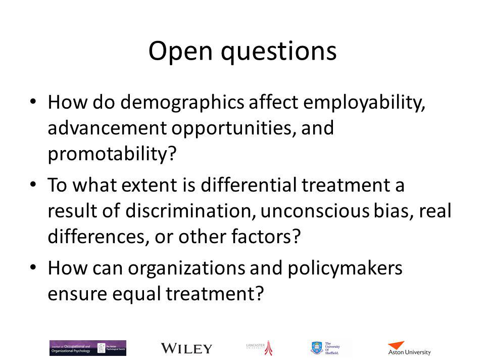 Open questions How do demographics affect employability, advancement opportunities, and promotability.