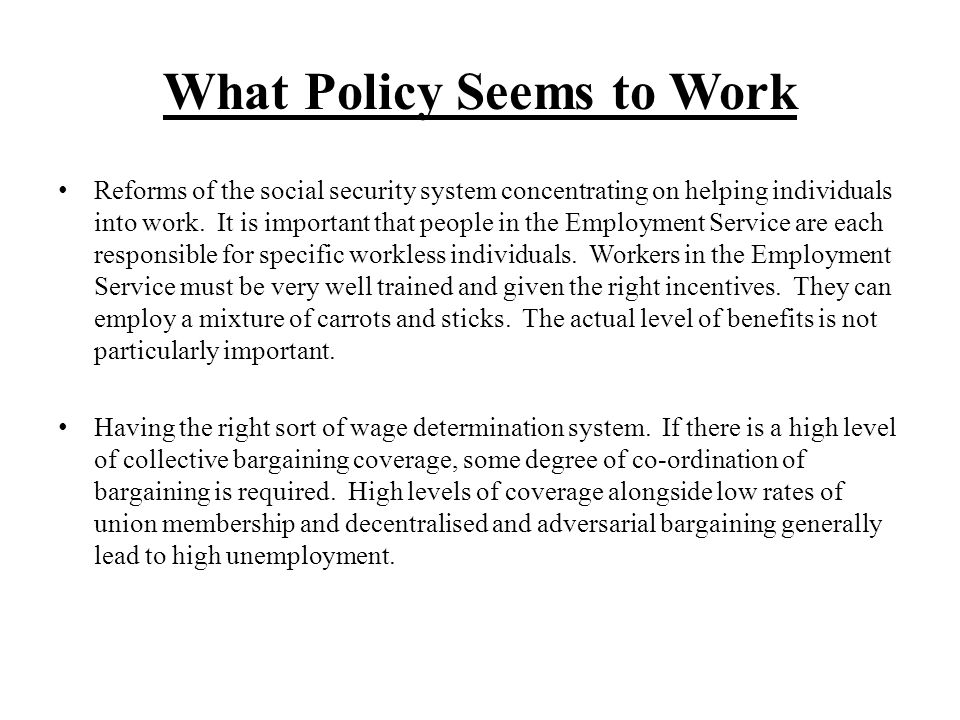 What Policy Seems to Work Reforms of the social security system concentrating on helping individuals into work.