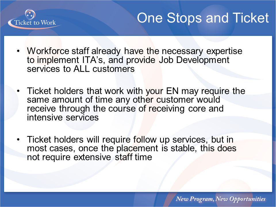 One Stops and Ticket Workforce staff already have the necessary expertise to implement ITAs, and provide Job Development services to ALL customers Tic