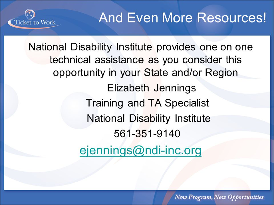 And Even More Resources! National Disability Institute provides one on one technical assistance as you consider this opportunity in your State and/or