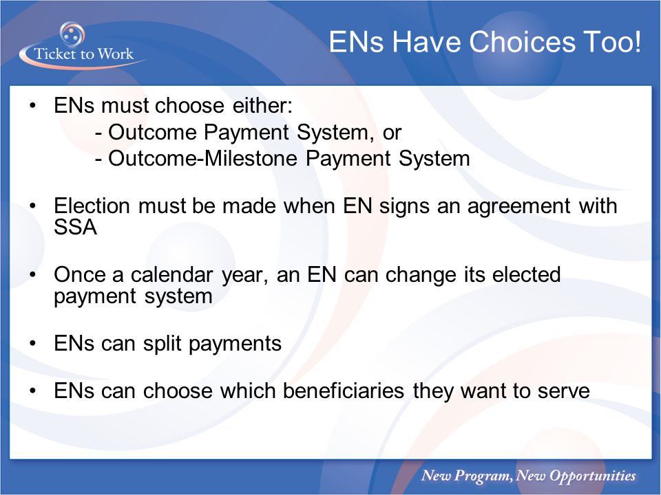 ENs Have Choices Too! ENs must choose either: - Outcome Payment System, or - Outcome-Milestone Payment System Election must be made when EN signs an a