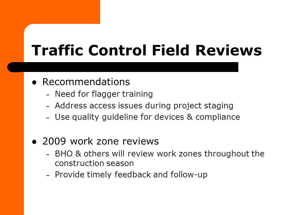 Traffic Control Field Reviews Recommendations – Need for flagger training – Address access issues during project staging – Use quality guideline for d