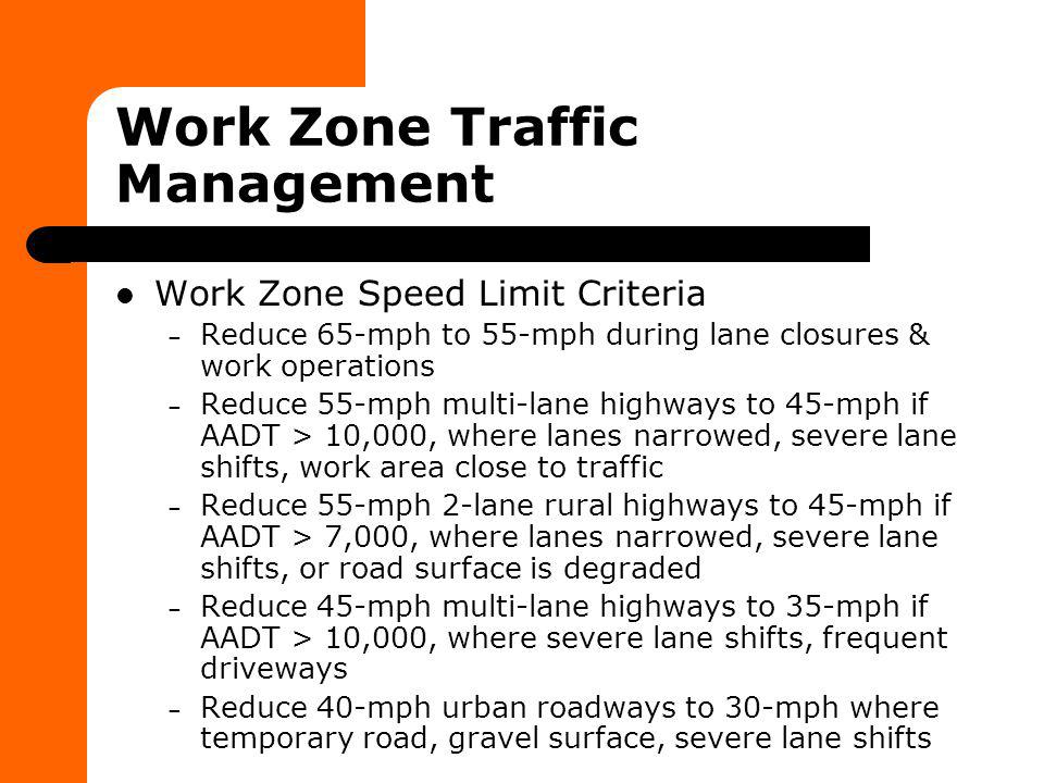 Work Zone Traffic Management Work Zone Speed Limit Criteria – Reduce 65-mph to 55-mph during lane closures & work operations – Reduce 55-mph multi-lan
