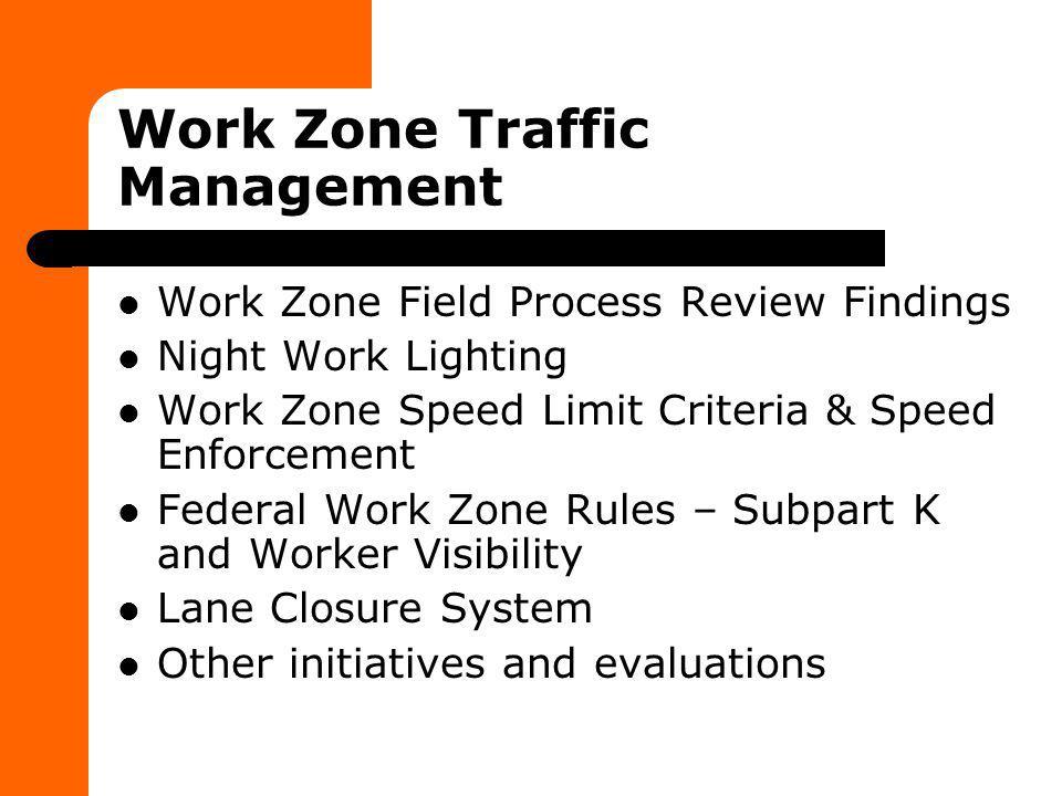 Work Zone Traffic Management Work Zone Field Process Review Findings Night Work Lighting Work Zone Speed Limit Criteria & Speed Enforcement Federal Wo