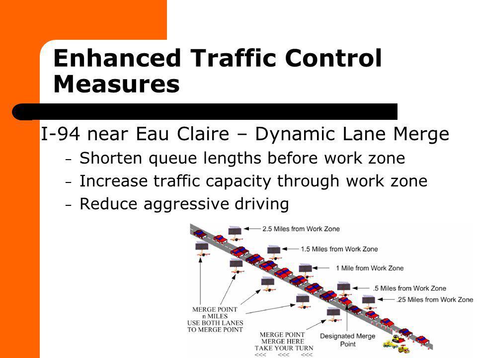 Enhanced Traffic Control Measures I-94 near Eau Claire – Dynamic Lane Merge – Shorten queue lengths before work zone – Increase traffic capacity throu