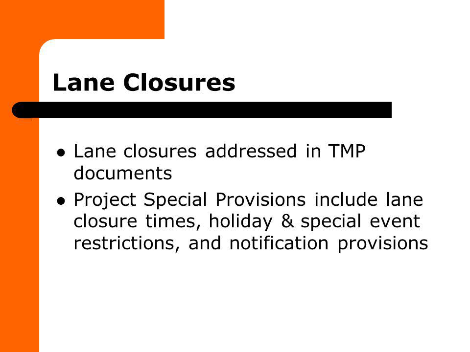 Lane Closures Lane closures addressed in TMP documents Project Special Provisions include lane closure times, holiday & special event restrictions, an