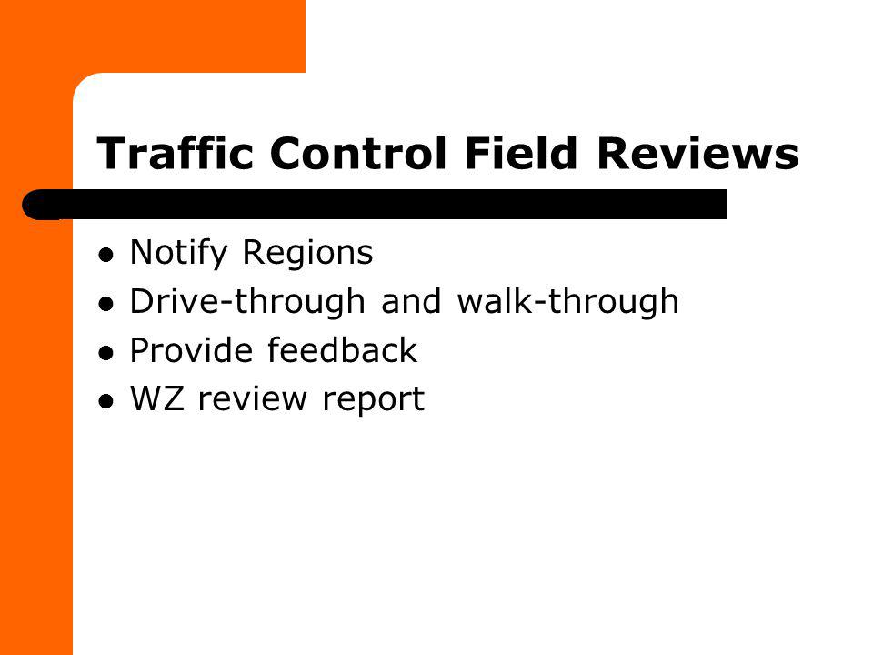Traffic Control Field Reviews Review items included – Overall traffic control – Quality of traffic control devices – Access for pedestrians, bicyclists, businesses – Flagging – Drop-offs