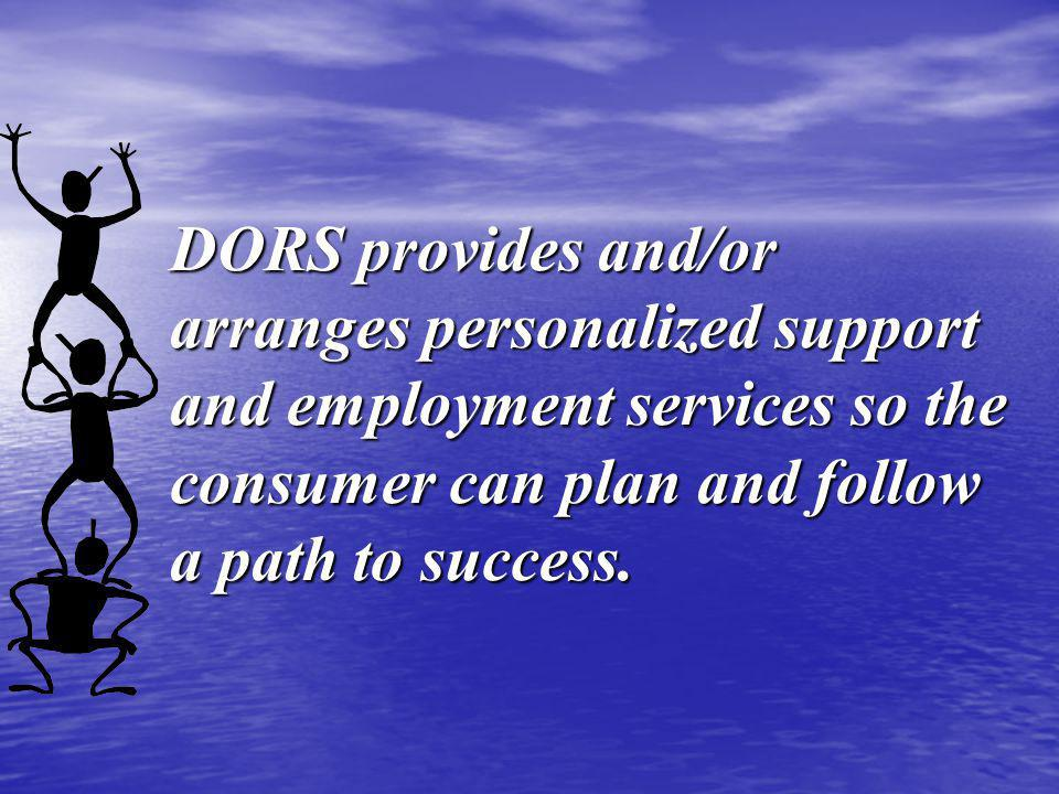 DORS provides and/or arranges personalized support and employment services so the consumer can plan and follow a path to success.