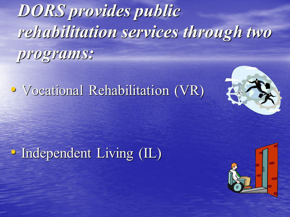 DORS provides public rehabilitation services through two programs: Vocational Rehabilitation (VR) Vocational Rehabilitation (VR) Independent Living (IL) Independent Living (IL)