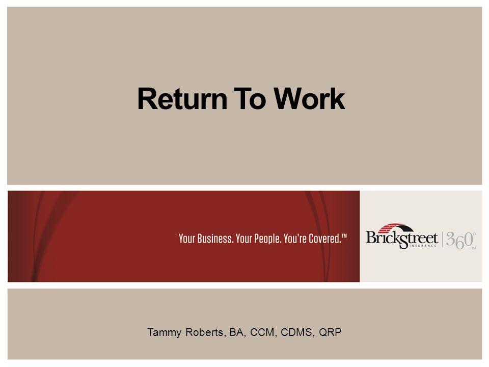 Return To Work Tammy Roberts, BA, CCM, CDMS, QRP