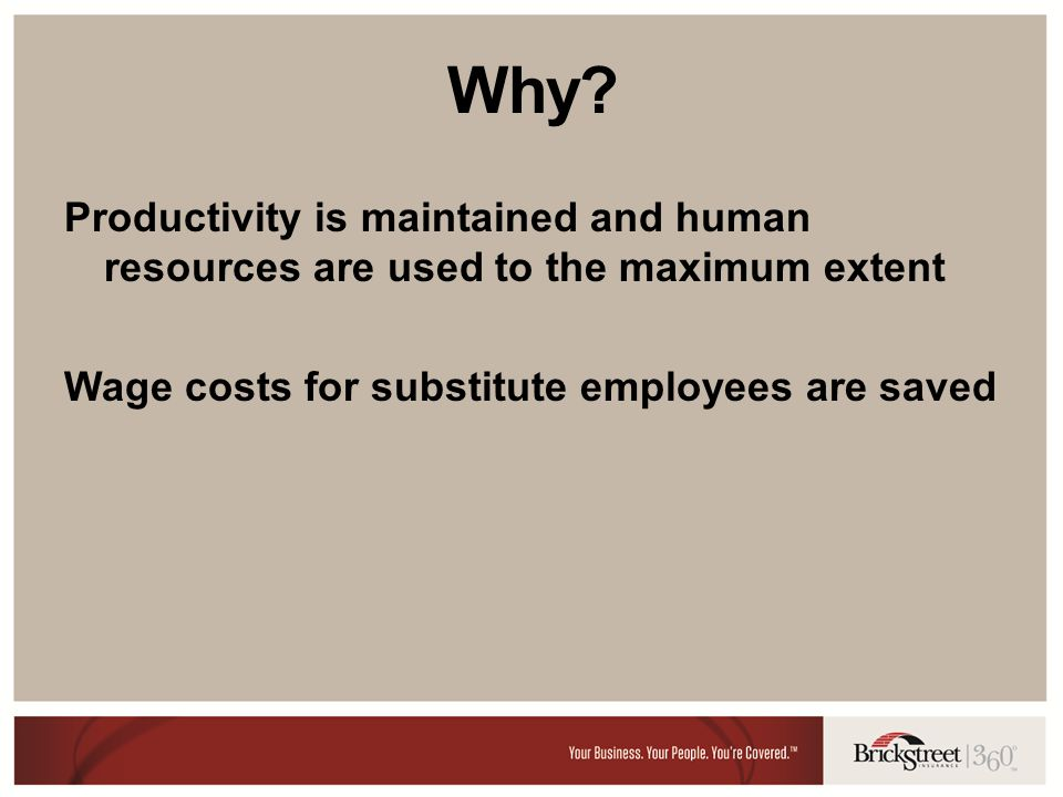 Why? Productivity is maintained and human resources are used to the maximum extent Wage costs for substitute employees are saved