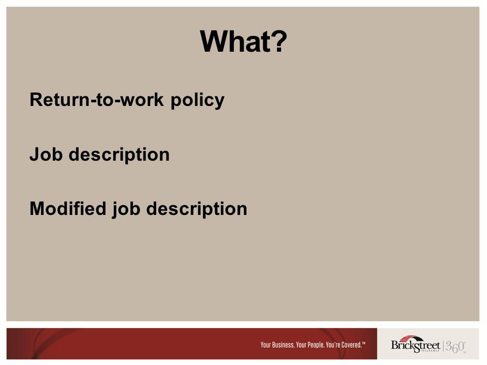 What? Return-to-work policy Job description Modified job description