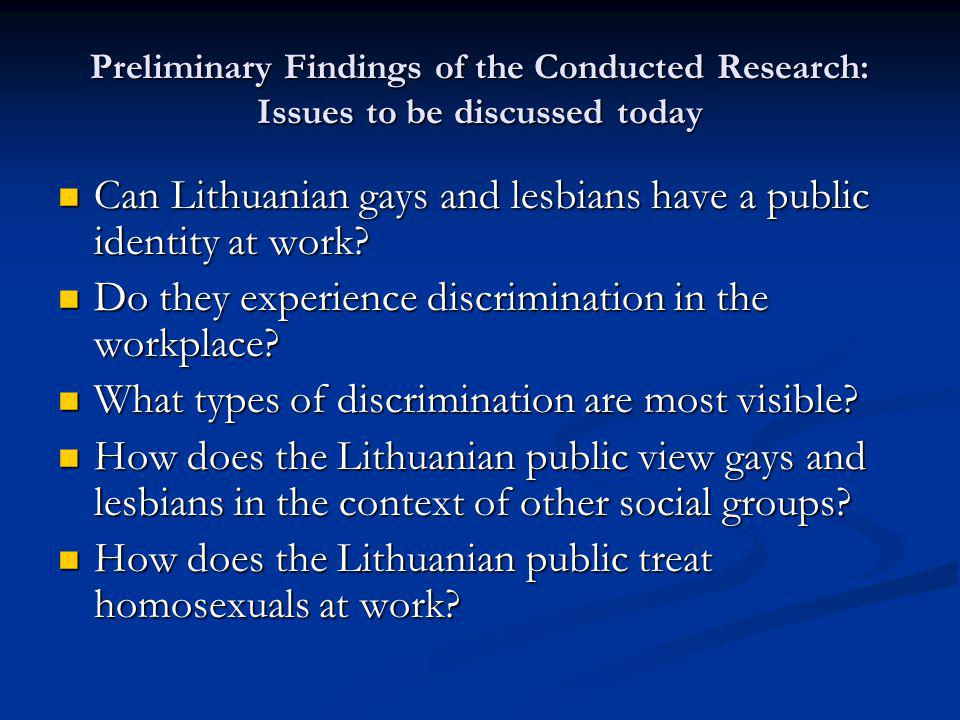 Preliminary Findings of the Conducted Research: Issues to be discussed today Can Lithuanian gays and lesbians have a public identity at work.