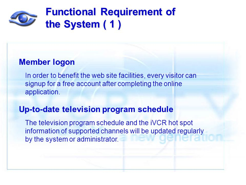 Functional Requirement of the System ( 1 ) Member logon In order to benefit the web site facilities, every visitor can signup for a free account after completing the online application.