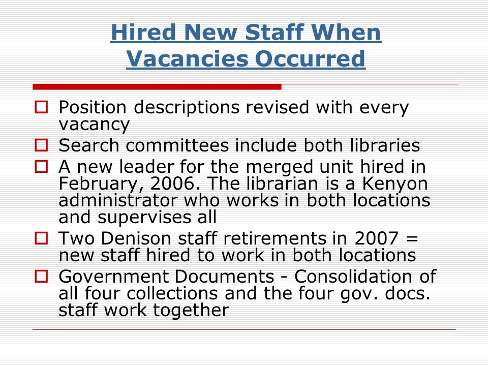 Hired New Staff When Vacancies Occurred Position descriptions revised with every vacancy Search committees include both libraries A new leader for the merged unit hired in February, 2006.