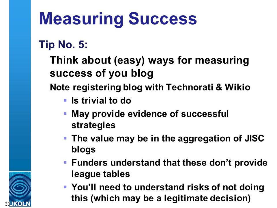 A centre of expertise in digital information managementwww.ukoln.ac.uk Measuring Success Tip No. 5: Think about (easy) ways for measuring success of y