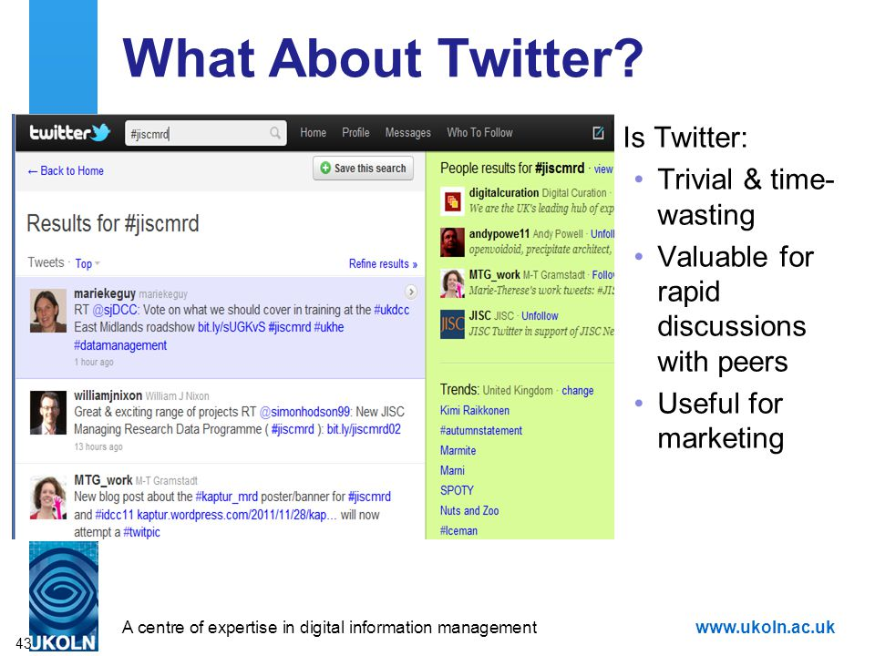 A centre of expertise in digital information managementwww.ukoln.ac.uk What About Twitter? Is Twitter: Trivial & time- wasting Valuable for rapid disc