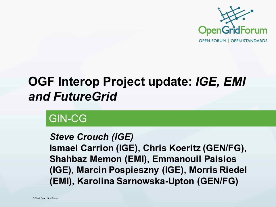 © 2006 Open Grid Forum Standards, Data, Security & Application Support Standards: HPC Basic Profile v1.0 OGSA BES (Basic Execution Service) v1.0 JSDL (Job Submission Description Language) v1.0 HPC Profile Application Extension v1.0 HPC File Staging Profile Data protocols used is ftp Only suitable common protocol across all platforms.